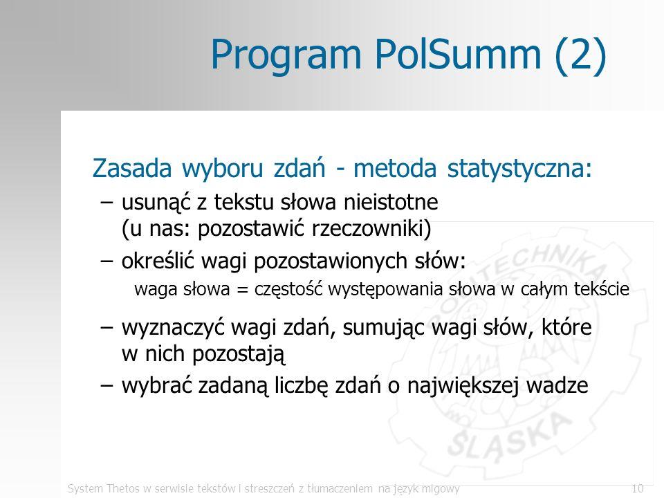 System Thetos w serwisie tekstów i streszczeń z tłumaczeniem na język migowy10 Program PolSumm (2) Zasada wyboru zdań - metoda statystyczna: –usunąć z
