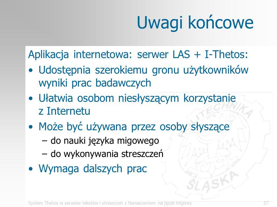 System Thetos w serwisie tekstów i streszczeń z tłumaczeniem na język migowy27 Uwagi końcowe Aplikacja internetowa: serwer LAS + I-Thetos: Udostępnia