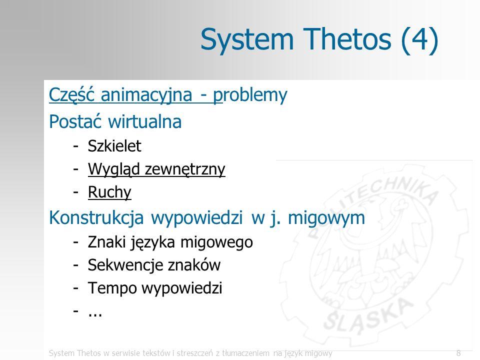 System Thetos w serwisie tekstów i streszczeń z tłumaczeniem na język migowy9 Program PolSumm (1) Zadanie: generacja streszczenia tekstów w języku polskim Założenie: –streszczenie – ciąg zdań z pierwotnego tekstu uznanych za najistotniejsze –rozmiar streszczenia – zadany (% liczby zdań wejściowych) –kolejność zdań w streszczeniu zachowana Metody generacji streszczenia: –metoda statystyczna –metoda wyszukiwania informacji