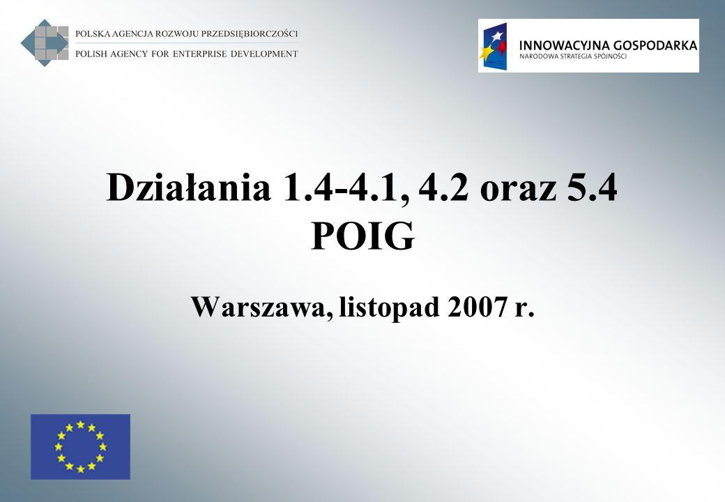 Działania 1.4-4.1, 4.2 oraz 5.4 POIG Warszawa, listopad 2007 r.