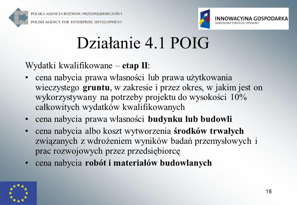 16 Działanie 4.1 POIG Wydatki kwalifikowane – etap II: cena nabycia prawa własności lub prawa użytkowania wieczystego gruntu, w zakresie i przez okres