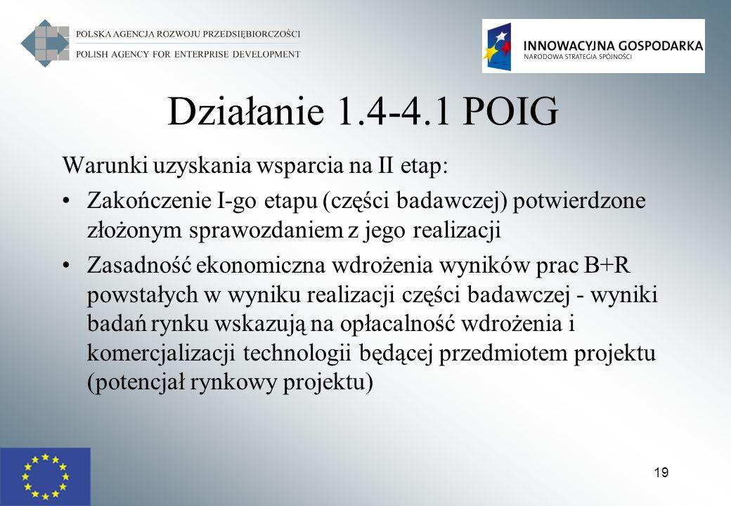 19 Działanie 1.4-4.1 POIG Warunki uzyskania wsparcia na II etap: Zakończenie I-go etapu (części badawczej) potwierdzone złożonym sprawozdaniem z jego
