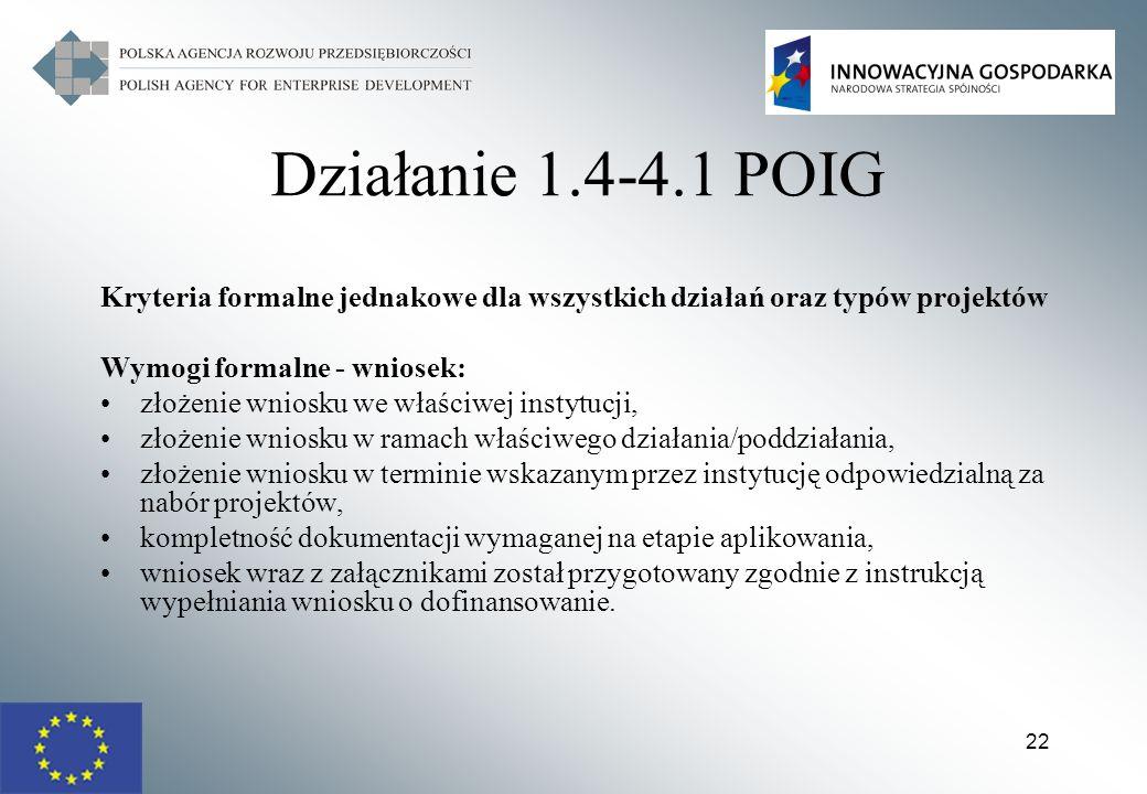 22 Działanie 1.4-4.1 POIG Kryteria formalne jednakowe dla wszystkich działań oraz typów projektów Wymogi formalne - wniosek: złożenie wniosku we właśc