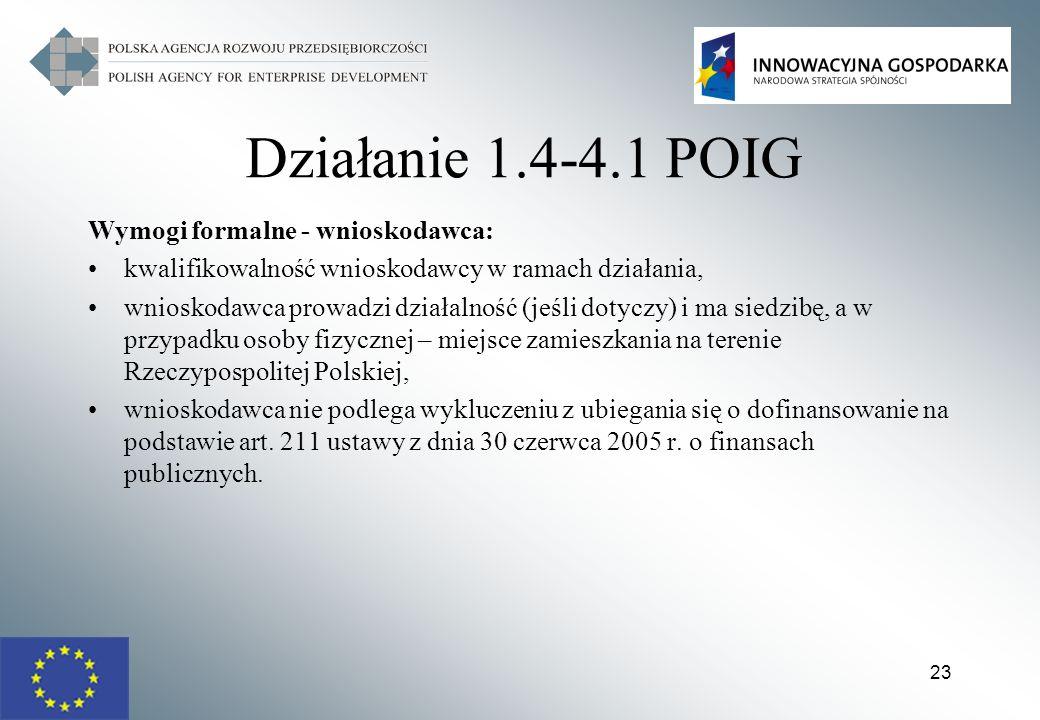 23 Działanie 1.4-4.1 POIG Wymogi formalne - wnioskodawca: kwalifikowalność wnioskodawcy w ramach działania, wnioskodawca prowadzi działalność (jeśli d