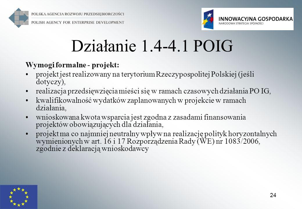 24 Działanie 1.4-4.1 POIG Wymogi formalne - projekt: projekt jest realizowany na terytorium Rzeczypospolitej Polskiej (jeśli dotyczy), realizacja prze