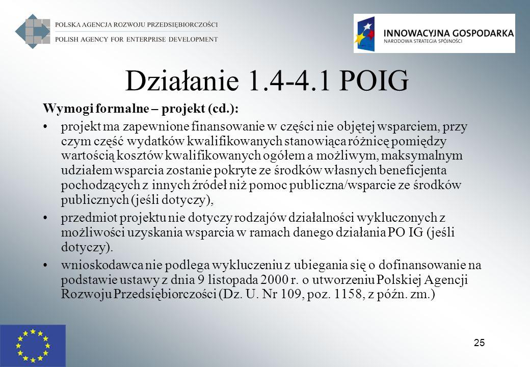 25 Działanie 1.4-4.1 POIG Wymogi formalne – projekt (cd.): projekt ma zapewnione finansowanie w części nie objętej wsparciem, przy czym część wydatków