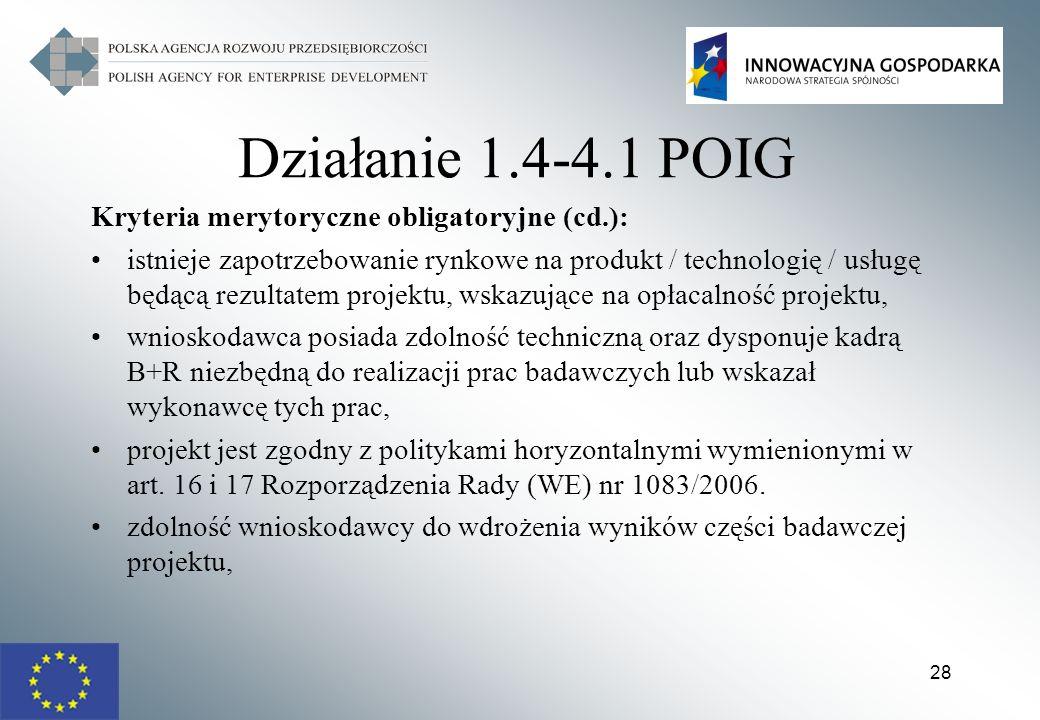 28 Działanie 1.4-4.1 POIG Kryteria merytoryczne obligatoryjne (cd.): istnieje zapotrzebowanie rynkowe na produkt / technologię / usługę będącą rezulta
