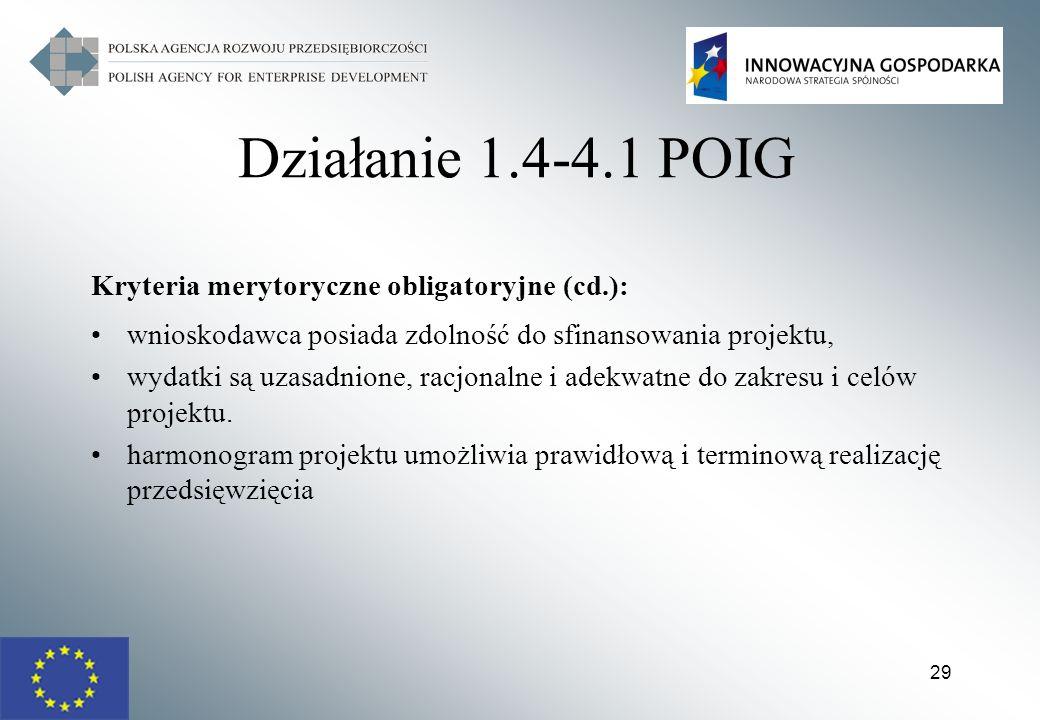 29 Działanie 1.4-4.1 POIG Kryteria merytoryczne obligatoryjne (cd.): wnioskodawca posiada zdolność do sfinansowania projektu, wydatki są uzasadnione,