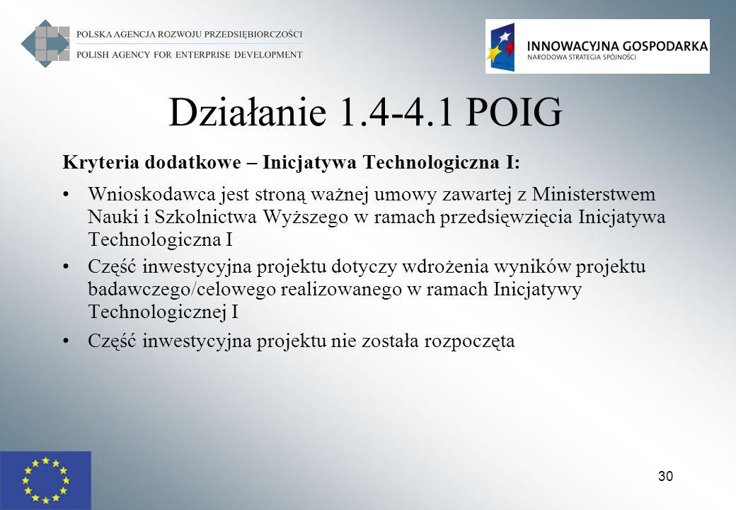 30 Działanie 1.4-4.1 POIG Kryteria dodatkowe – Inicjatywa Technologiczna I: Wnioskodawca jest stroną ważnej umowy zawartej z Ministerstwem Nauki i Szk