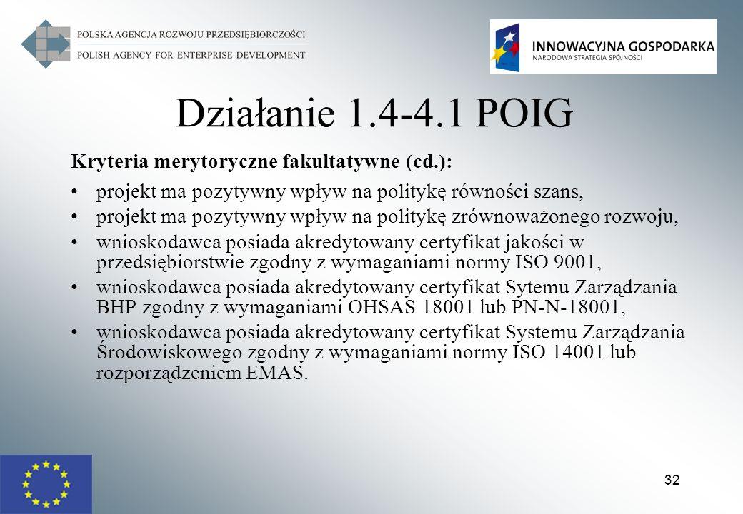 32 Działanie 1.4-4.1 POIG Kryteria merytoryczne fakultatywne (cd.): projekt ma pozytywny wpływ na politykę równości szans, projekt ma pozytywny wpływ