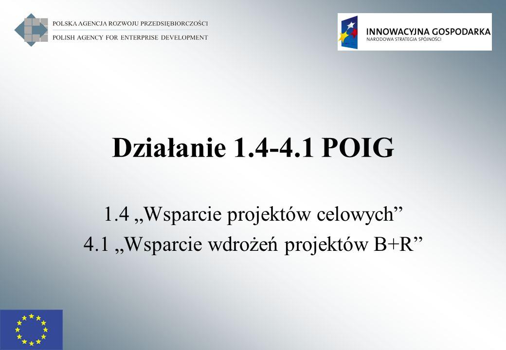 Działanie 1.4-4.1 POIG 1.4 Wsparcie projektów celowych 4.1 Wsparcie wdrożeń projektów B+R