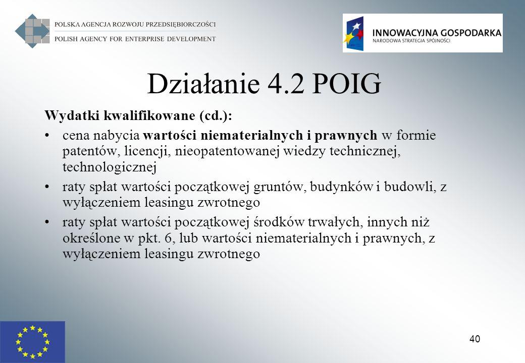 40 Działanie 4.2 POIG Wydatki kwalifikowane (cd.): cena nabycia wartości niematerialnych i prawnych w formie patentów, licencji, nieopatentowanej wied
