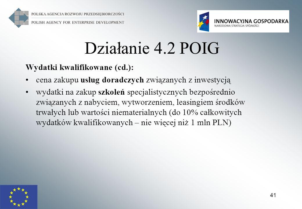 41 Działanie 4.2 POIG Wydatki kwalifikowane (cd.): cena zakupu usług doradczych związanych z inwestycją wydatki na zakup szkoleń specjalistycznych bez