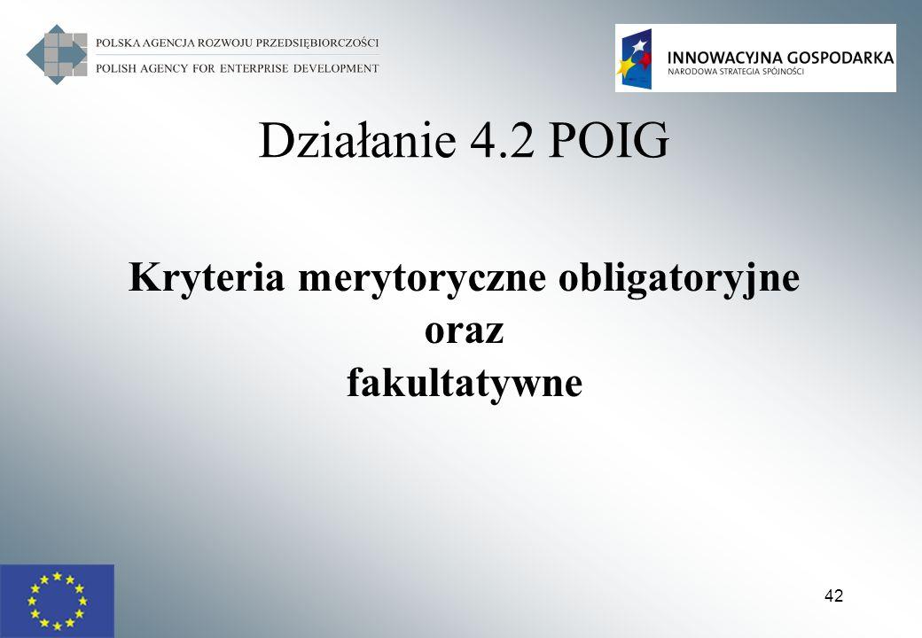 42 Działanie 4.2 POIG Kryteria merytoryczne obligatoryjne oraz fakultatywne
