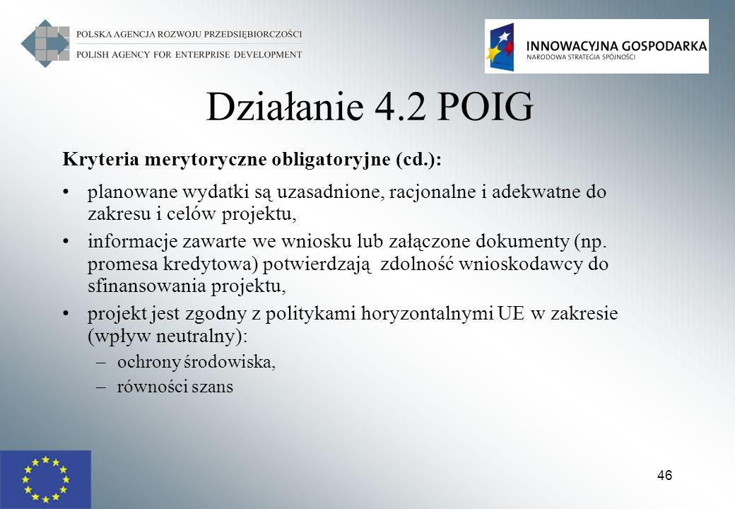 46 Działanie 4.2 POIG Kryteria merytoryczne obligatoryjne (cd.): planowane wydatki są uzasadnione, racjonalne i adekwatne do zakresu i celów projektu,