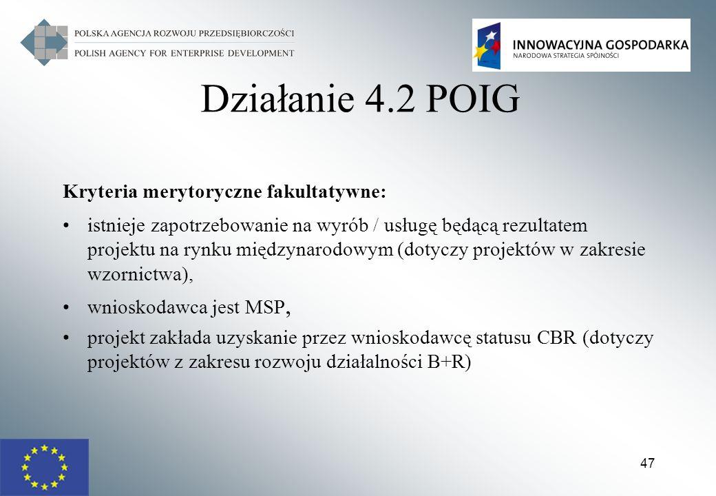 47 Działanie 4.2 POIG Kryteria merytoryczne fakultatywne: istnieje zapotrzebowanie na wyrób / usługę będącą rezultatem projektu na rynku międzynarodow