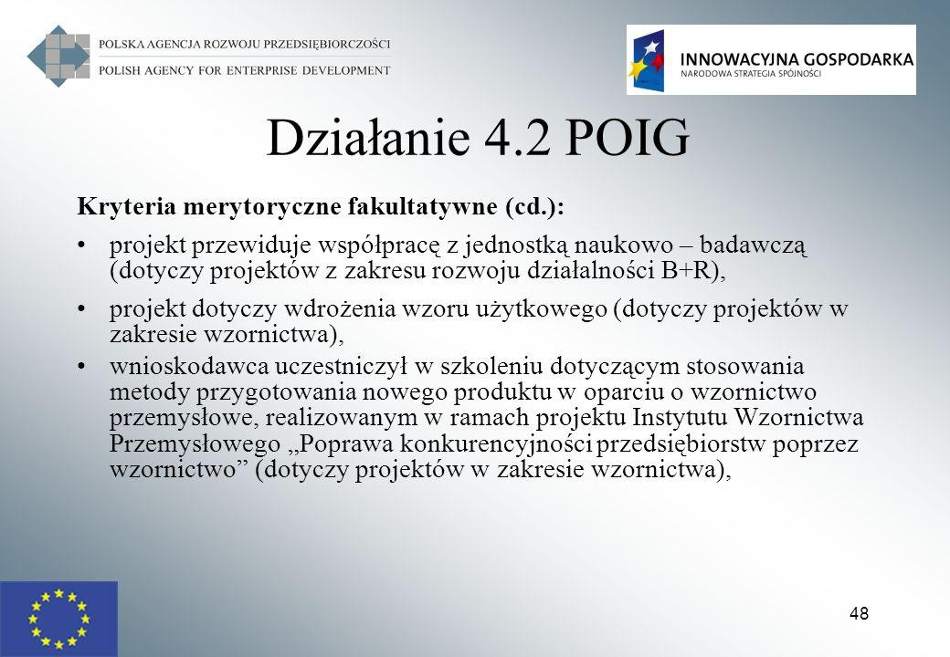 48 Działanie 4.2 POIG Kryteria merytoryczne fakultatywne (cd.): projekt przewiduje współpracę z jednostką naukowo – badawczą (dotyczy projektów z zakr