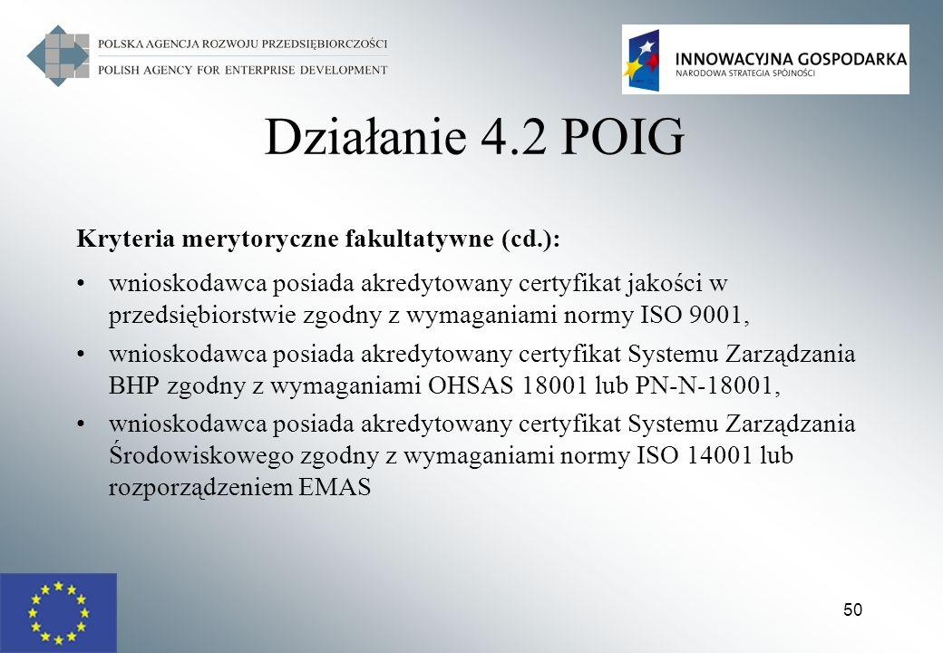50 Działanie 4.2 POIG Kryteria merytoryczne fakultatywne (cd.): wnioskodawca posiada akredytowany certyfikat jakości w przedsiębiorstwie zgodny z wyma