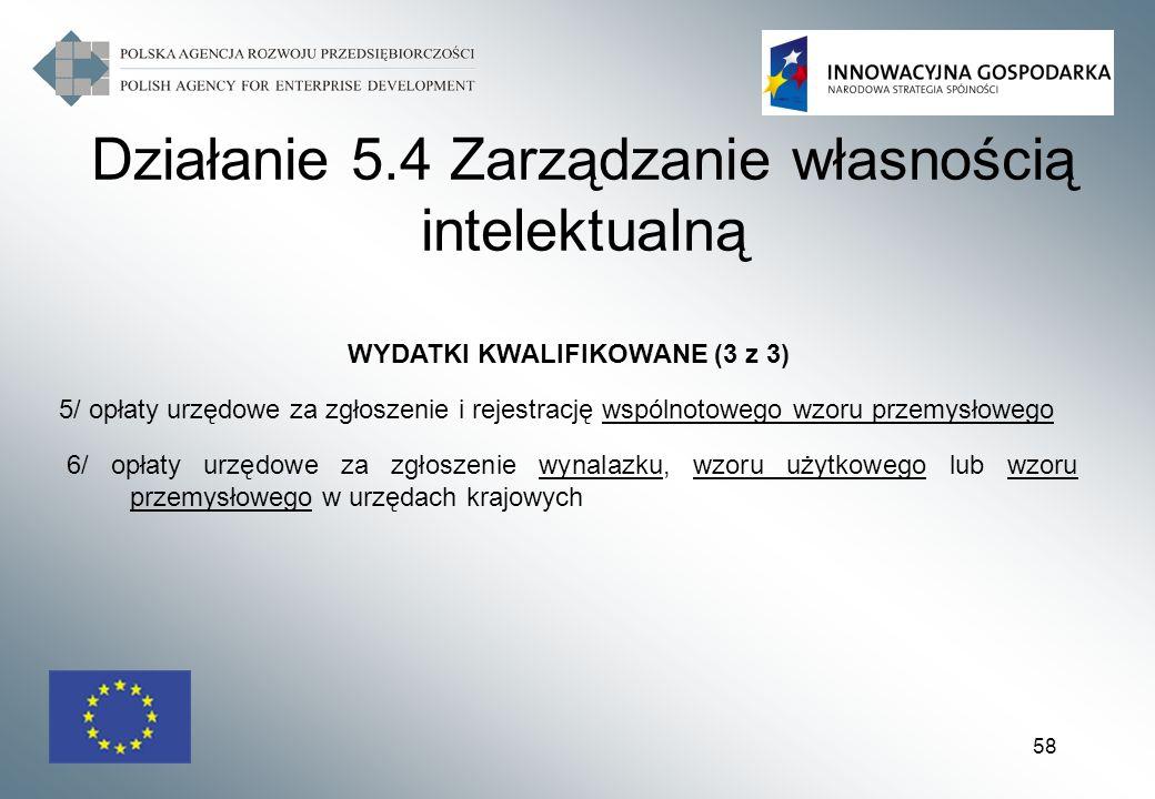 58 WYDATKI KWALIFIKOWANE (3 z 3) 5/ opłaty urzędowe za zgłoszenie i rejestrację wspólnotowego wzoru przemysłowego 6/ opłaty urzędowe za zgłoszenie wyn