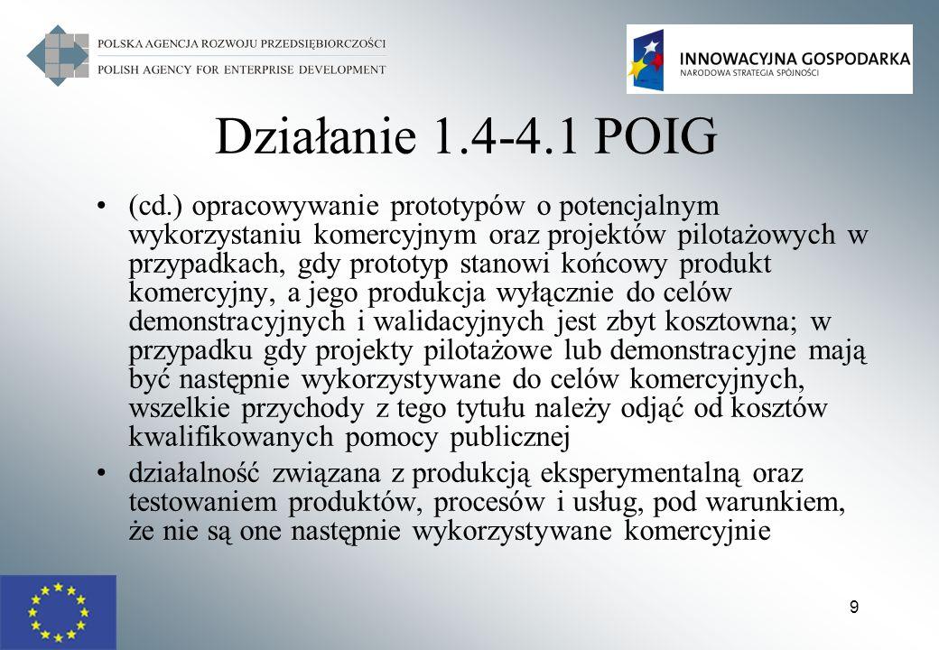 9 Działanie 1.4-4.1 POIG (cd.) opracowywanie prototypów o potencjalnym wykorzystaniu komercyjnym oraz projektów pilotażowych w przypadkach, gdy protot