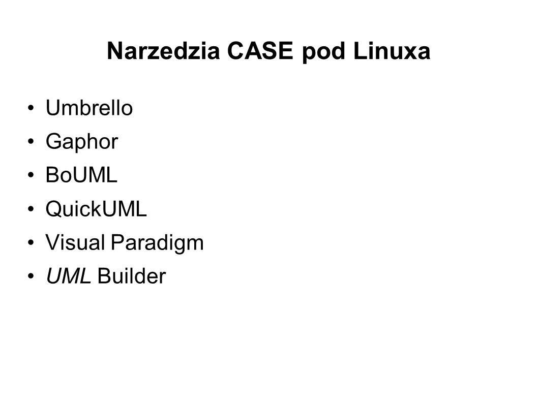 Narzedzia CASE pod Linuxa Umbrello Gaphor BoUML QuickUML Visual Paradigm UML Builder
