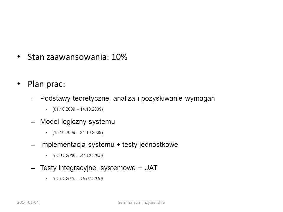 Stan zaawansowania: 10% Plan prac: –Podstawy teoretyczne, analiza i pozyskiwanie wymagań (01.10.2009 – 14.10.2009) –Model logiczny systemu (15.10.2009