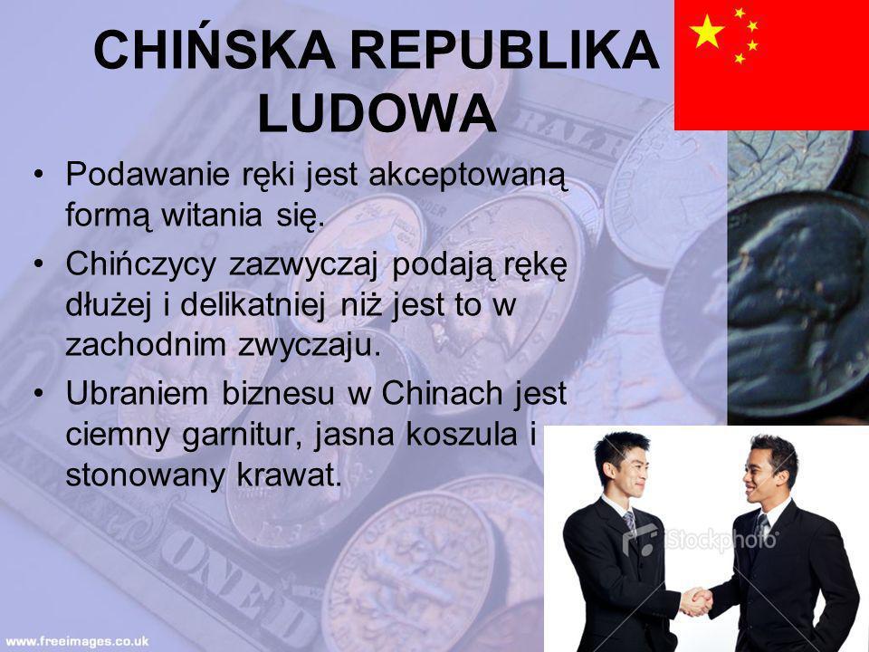 CHIŃSKA REPUBLIKA LUDOWA Podawanie ręki jest akceptowaną formą witania się. Chińczycy zazwyczaj podają rękę dłużej i delikatniej niż jest to w zachodn