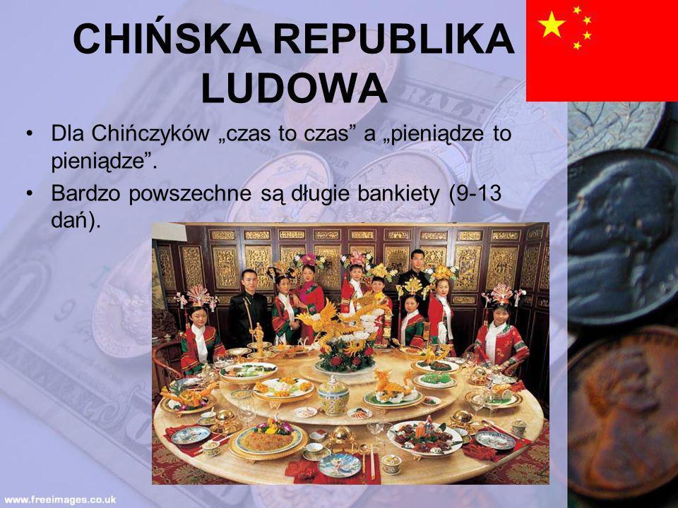 CHIŃSKA REPUBLIKA LUDOWA Dla Chińczyków czas to czas a pieniądze to pieniądze. Bardzo powszechne są długie bankiety (9-13 dań).