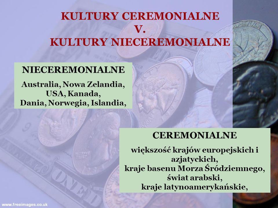 KULTURY CEREMONIALNE V. KULTURY NIECEREMONIALNE NIECEREMONIALNE Australia, Nowa Zelandia, USA, Kanada, Dania, Norwegia, Islandia, CEREMONIALNE większo
