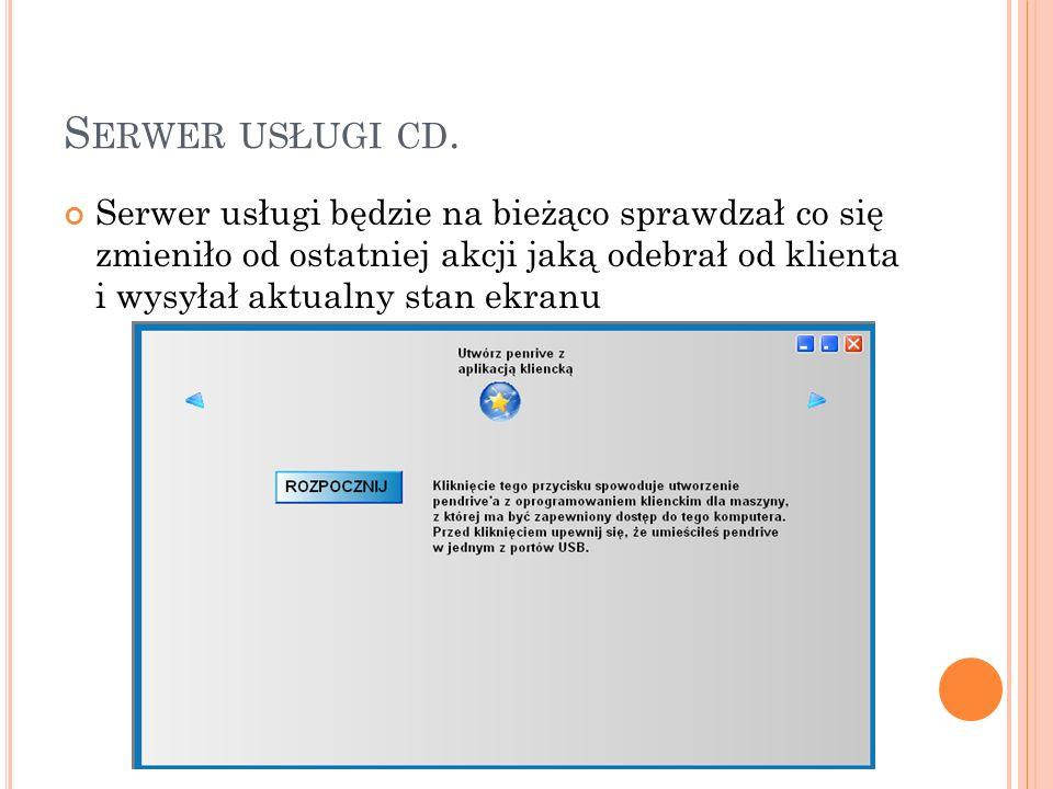 S ERWER USŁUGI CD. Serwer usługi będzie na bieżąco sprawdzał co się zmieniło od ostatniej akcji jaką odebrał od klienta i wysyłał aktualny stan ekranu