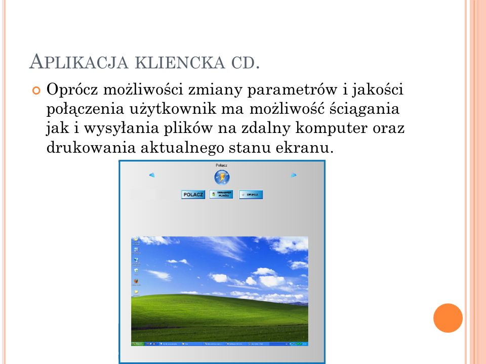 A PLIKACJA KLIENCKA CD. Oprócz możliwości zmiany parametrów i jakości połączenia użytkownik ma możliwość ściągania jak i wysyłania plików na zdalny ko