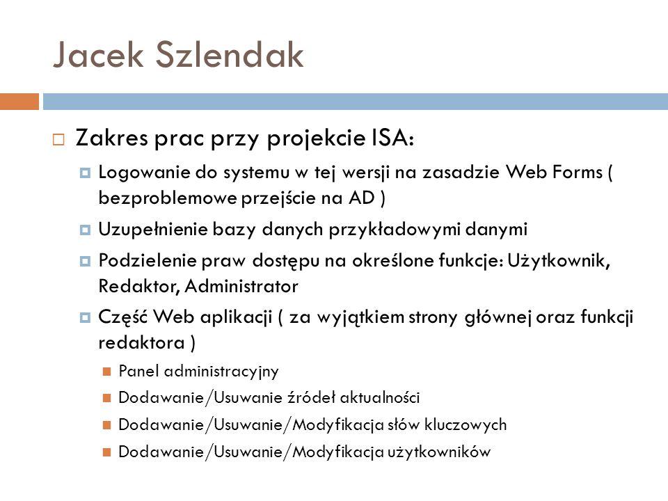 Jacek Szlendak Zakres prac przy projekcie ISA: Logowanie do systemu w tej wersji na zasadzie Web Forms ( bezproblemowe przejście na AD ) Uzupełnienie