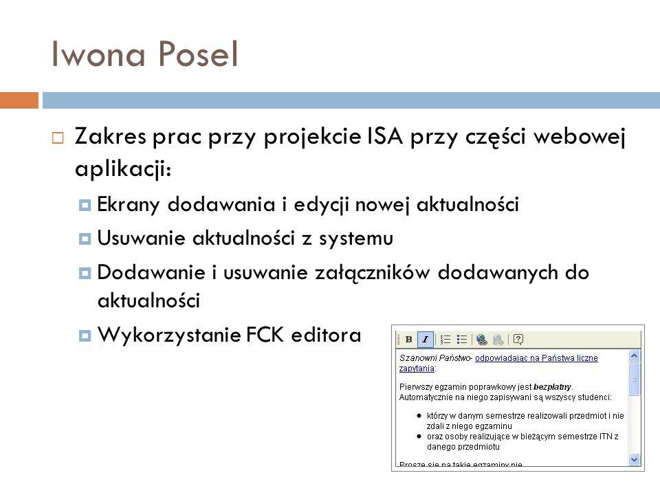 Iwona Posel Zakres prac przy projekcie ISA przy części webowej aplikacji: Ekrany dodawania i edycji nowej aktualności Usuwanie aktualności z systemu D