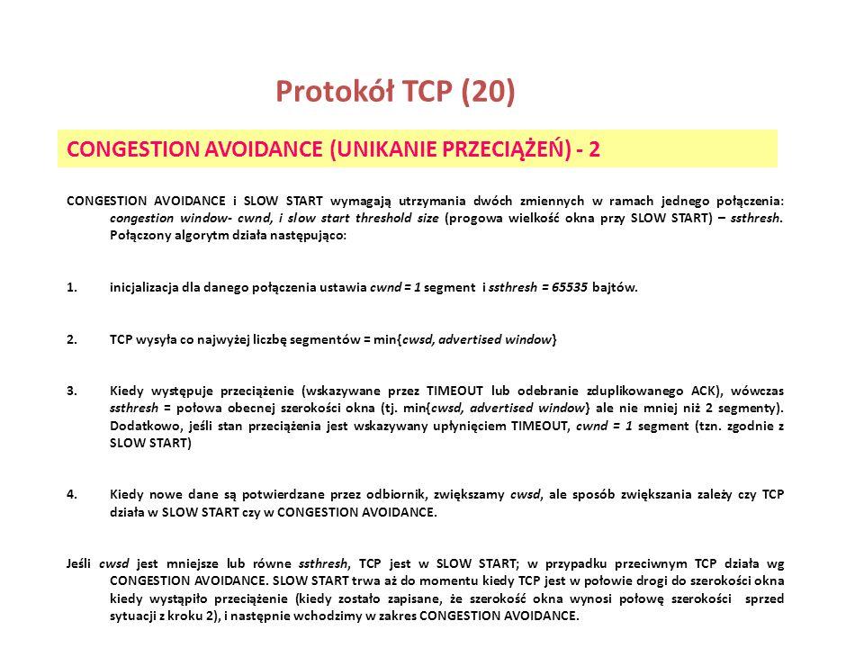 Protokół TCP (20) CONGESTION AVOIDANCE (UNIKANIE PRZECIĄŻEŃ) - 2 CONGESTION AVOIDANCE i SLOW START wymagają utrzymania dwóch zmiennych w ramach jedneg