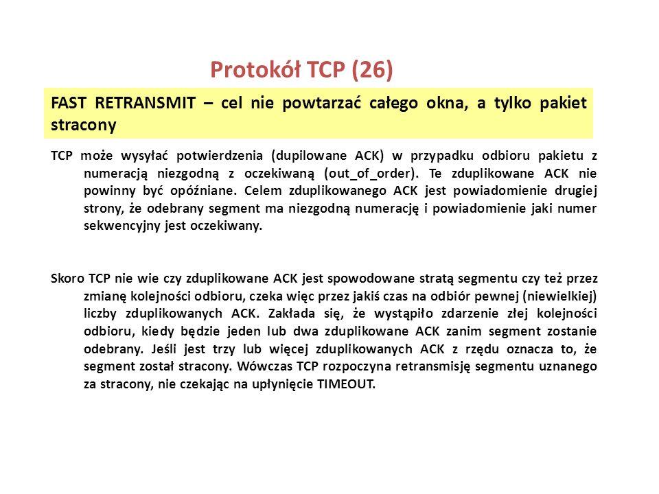 Protokół TCP (26) FAST RETRANSMIT – cel nie powtarzać całego okna, a tylko pakiet stracony TCP może wysyłać potwierdzenia (dupilowane ACK) w przypadku