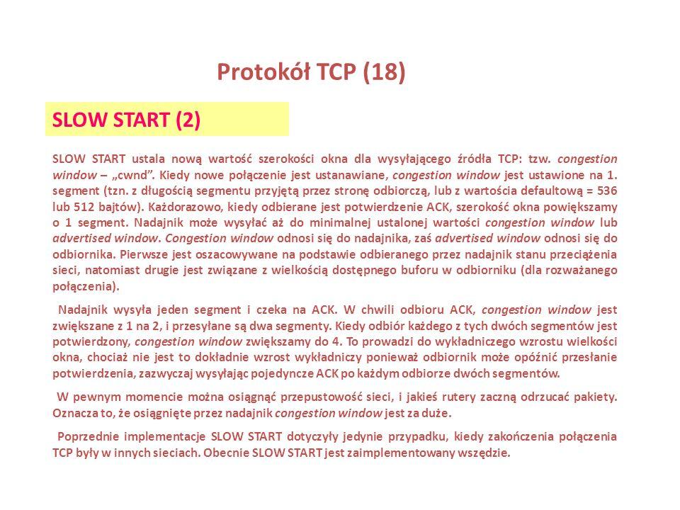 Protokół TCP (19) CONGESTION AVOIDANCE (UNIKANIE PRZECIĄŻEŃ) Congestion (przeciążenie) może wystąpić w przypadku, kiedy dane są odbierane z łącza o dużej przepływności (szybki LAN) a następnie są przesyłane przez łącza o mniejszej przepływności (wolne WAN).