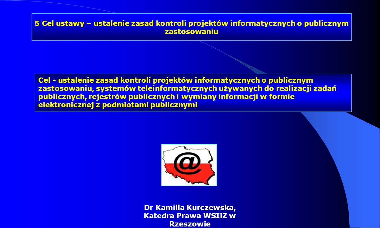 Dr Kamilla Kurczewska, Katedra Prawa WSIiZ w Rzeszowie ustalenie zasad Cel - ustalenie zasad kontroli projektów informatycznych o publicznym zastosowa