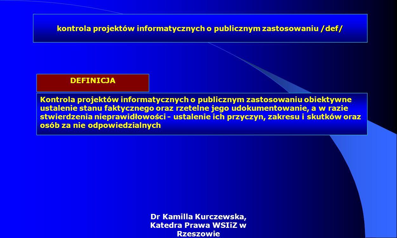 Dr Kamilla Kurczewska, Katedra Prawa WSIiZ w Rzeszowie Kontrola projektów informatycznych o publicznym zastosowaniu obiektywne ustalenie stanu faktycz