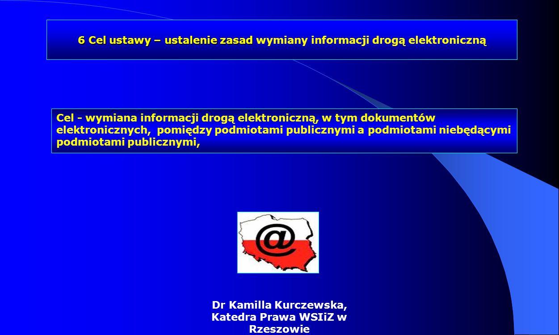 Dr Kamilla Kurczewska, Katedra Prawa WSIiZ w Rzeszowie Cel - wymiana informacji drogą elektroniczną, w tym dokumentów elektronicznych, pomiędzy podmio