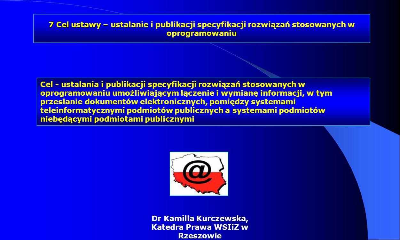 Dr Kamilla Kurczewska, Katedra Prawa WSIiZ w Rzeszowie Cel - ustalania i publikacji specyfikacji rozwiązań stosowanych w oprogramowaniu umożliwiającym