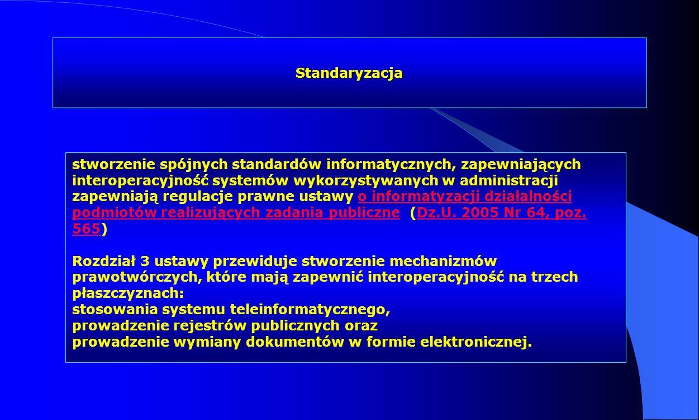 Standaryzacja stworzenie spójnych standardów informatycznych, zapewniających interoperacyjność systemów wykorzystywanych w administracji zapewniają re