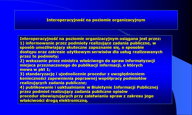 Interoperacyjność na poziomie organizacyjnym Interoperacyjność na poziomie organizacyjnym osiągana jest przez: 1) informowanie przez podmioty realizuj