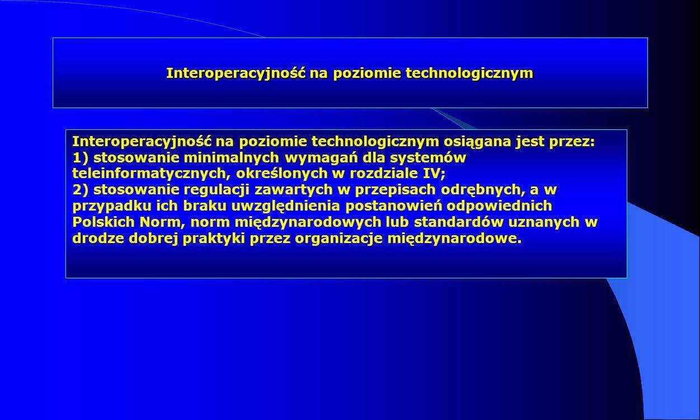 Interoperacyjność na poziomie technologicznym Interoperacyjność na poziomie technologicznym osiągana jest przez: 1) stosowanie minimalnych wymagań dla