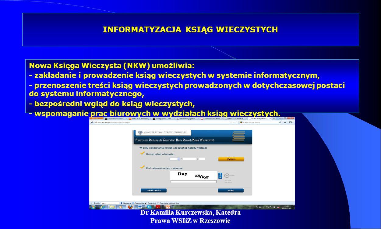 Dr Kamilla Kurczewska, Katedra Prawa WSIiZ w Rzeszowie INFORMATYZACJA KSIĄG WIECZYSTYCH Nowa Księga Wieczysta (NKW) umożliwia: - zakładanie i prowadze