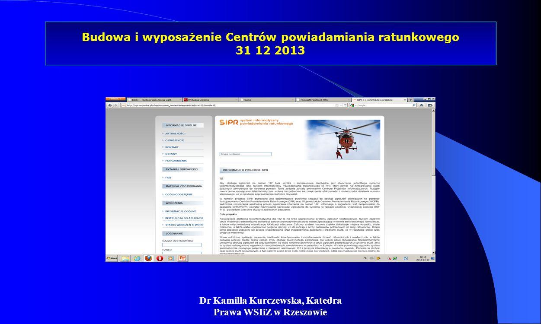 Dr Kamilla Kurczewska, Katedra Prawa WSIiZ w Rzeszowie Budowa i wyposażenie Centrów powiadamiania ratunkowego 31 12 2013