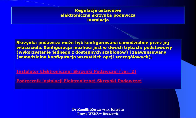 Dr Kamilla Kurczewska, Katedra Prawa WSIiZ w Rzeszowie Regulacje ustawowe elektroniczna skrzynka podawcza instalacja Skrzynka podawcza może być konfig