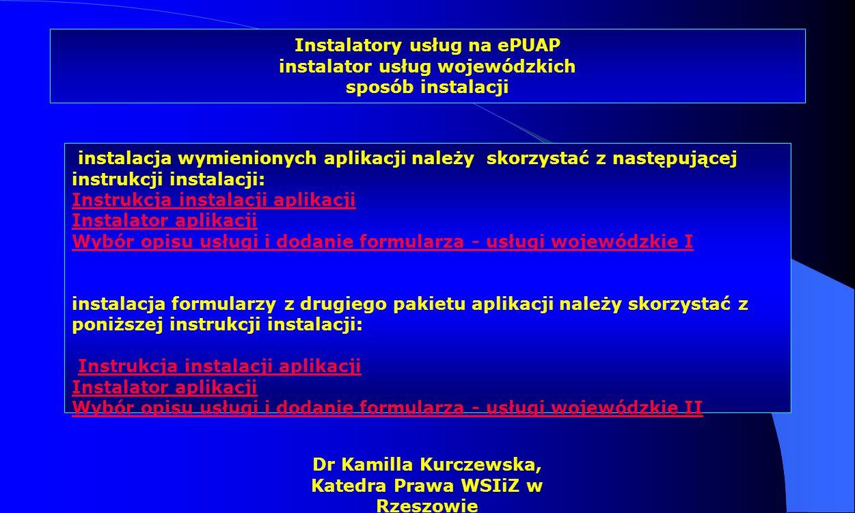Dr Kamilla Kurczewska, Katedra Prawa WSIiZ w Rzeszowie Instalatory usług na ePUAP instalator usług wojewódzkich sposób instalacji instalacja wymienion