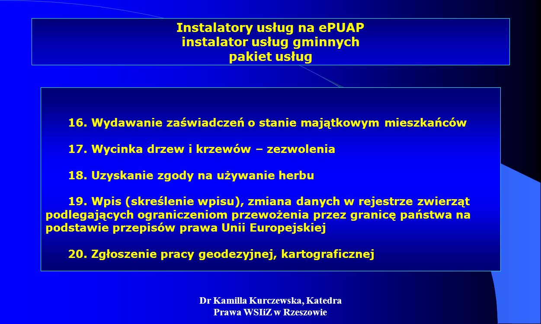 Dr Kamilla Kurczewska, Katedra Prawa WSIiZ w Rzeszowie Instalatory usług na ePUAP instalator usług gminnych pakiet usług 16. Wydawanie zaświadczeń o s