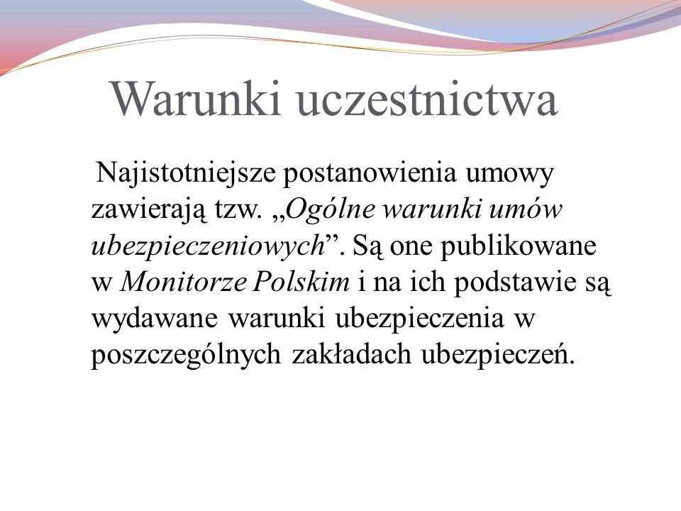 Najistotniejsze postanowienia umowy zawierają tzw. Ogólne warunki umów ubezpieczeniowych. Są one publikowane w Monitorze Polskim i na ich podstawie są