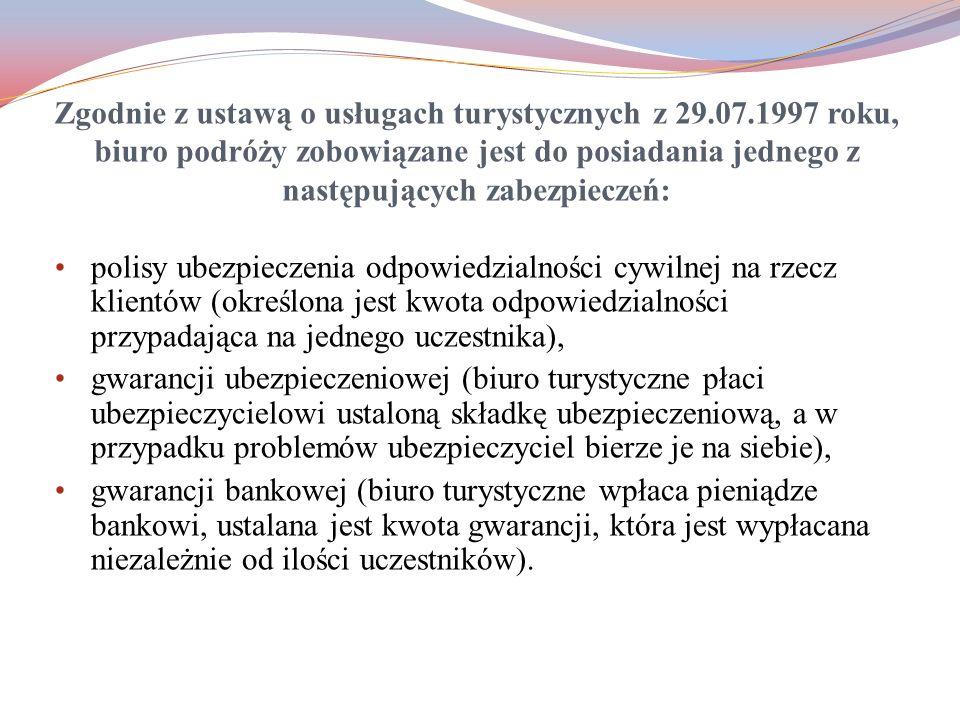 Zgodnie z ustawą o usługach turystycznych z 29.07.1997 roku, biuro podróży zobowiązane jest do posiadania jednego z następujących zabezpieczeń: polisy